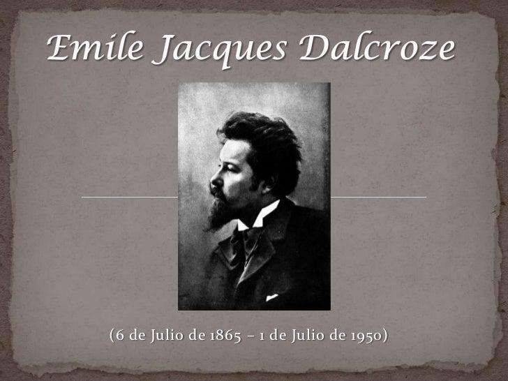 Emile Jacques Dalcroze <br />  (6 de Julio de 1865 – 1 de Julio de 1950)<br />
