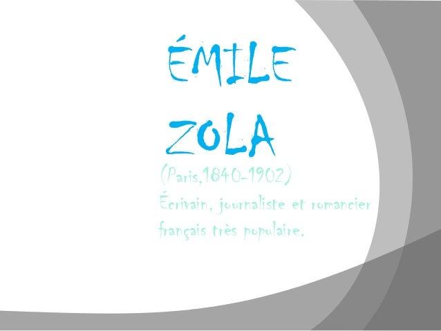 ÉMILE ZOLA(Paris,1840-1902)Écrivain, journaliste et romancierfrançais très populaire.
