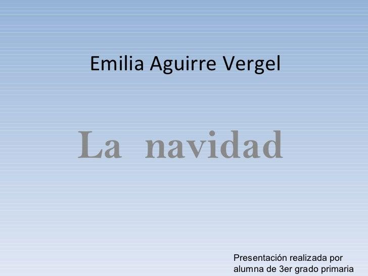 Emilia Aguirre Vergel La  navidad Presentación realizada por alumna de 3er grado primaria