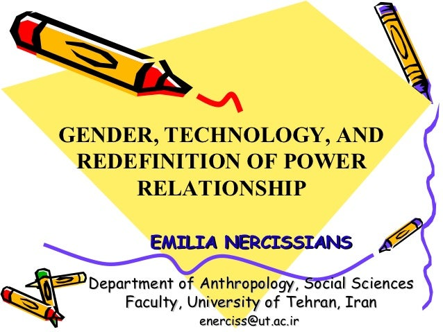 GENDER, TECHNOLOGY, AND REDEFINITION OF POWER     RELATIONSHIP          EMILIA NERCISSIANS  Department of Anthropology, So...
