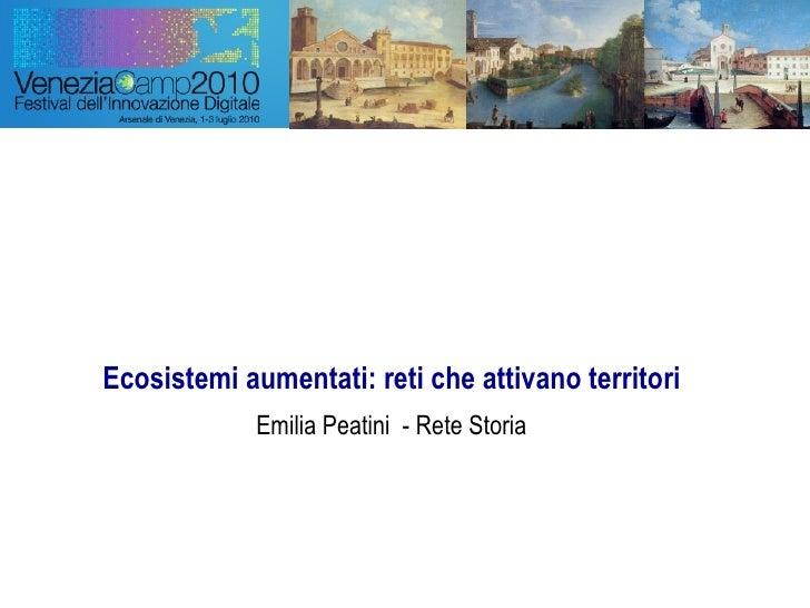 Ecosistemi aumentati: reti che attivano territori Emilia Peatini  - Rete Storia