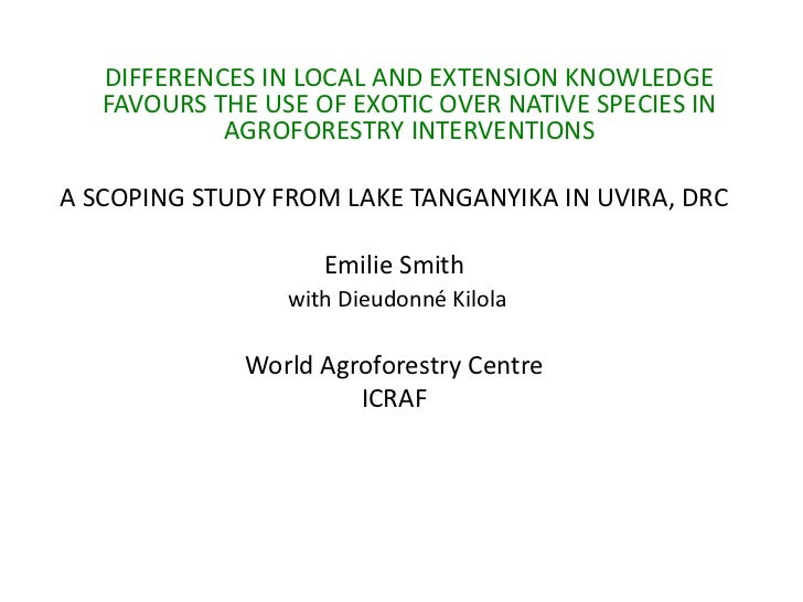 DIFFERENCES IN LOCAL AND EXTENSION KNOWLEDGE   FAVOURS THE USE OF EXOTIC OVER NATIVE SPECIES IN            AGROFORESTRY IN...