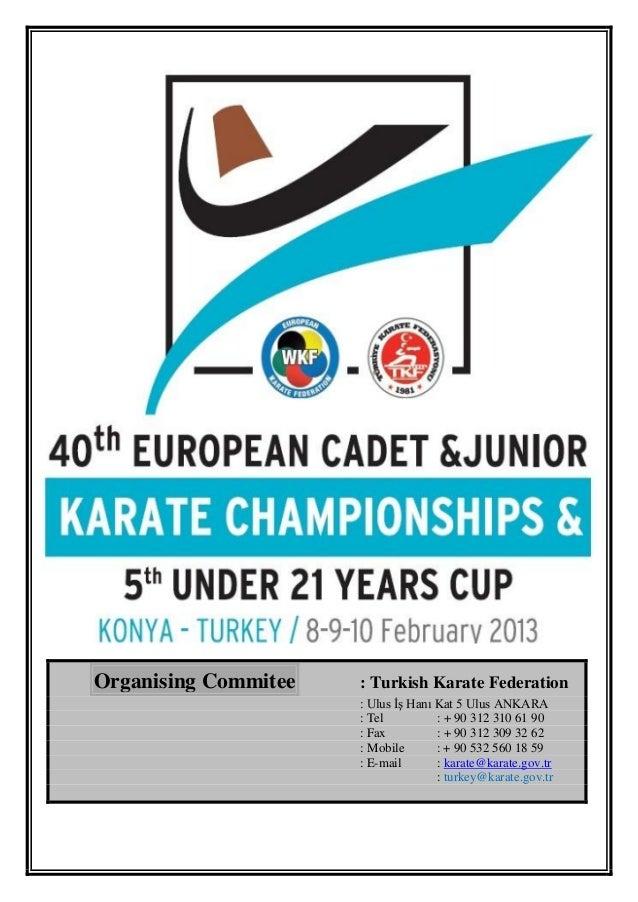 Organising Commitee   : Turkish Karate Federation                      : Ulus İş Hanı Kat 5 Ulus ANKARA                   ...