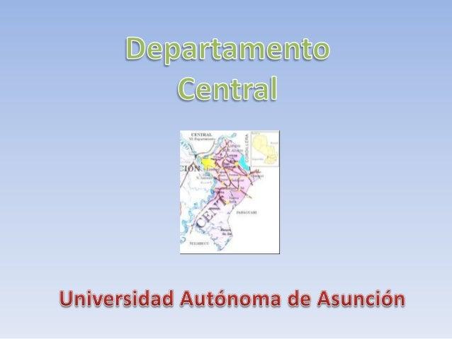  Presentación del Departamento  Ubicación  Actividades resaltantes  Clima  Autor y justificación DEPARTAMENTO CENTRAL...