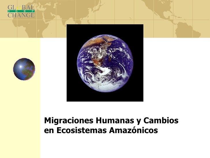Migraciones Humana y Cambios Ecosistemicos