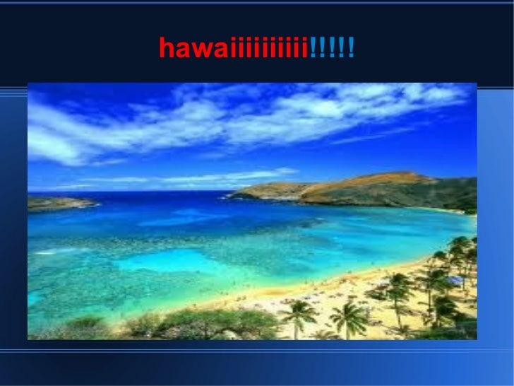 hawaiiiiiiiiii !!!!!