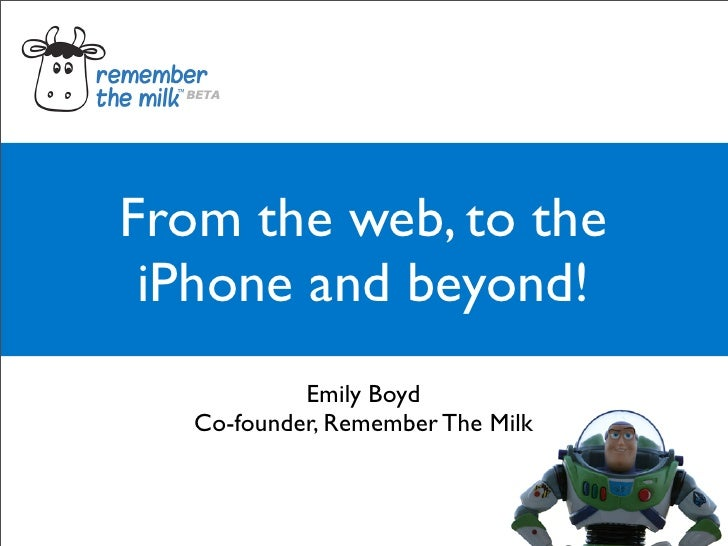 From the web, to the  iPhone and beyond!             Emily Boyd    Co-founder, Remember The Milk