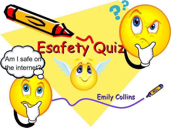 Esafety Quiz Emily Collins Am I safe on the internet?