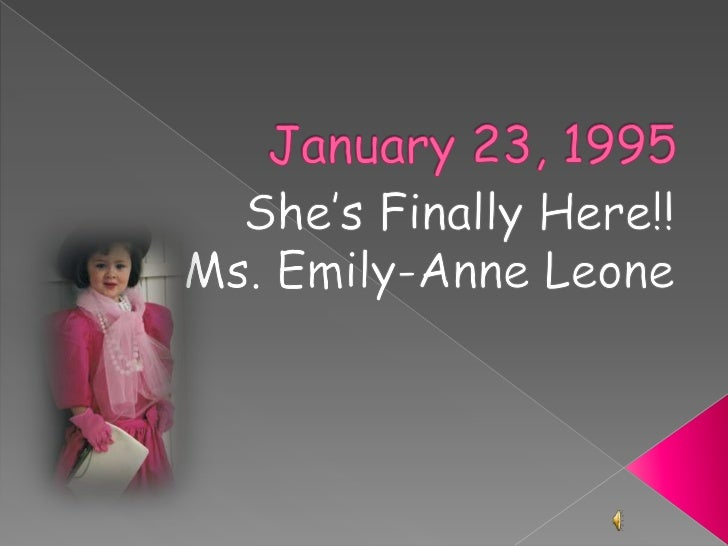 January 23, 1995<br />She's Finally Here!!<br />Ms. Emily-Anne Leone<br />