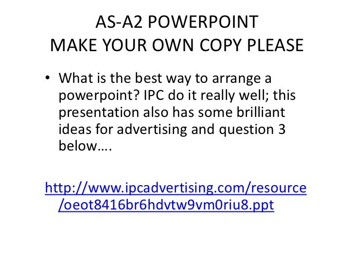 AS-A2 POWERPOINTMAKE YOUR OWN COPY PLEASE• What is the best way to arrange a  powerpoint? IPC do it really well; this  pre...