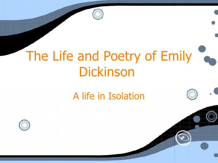 The Life and Poetry of Emily Dickinson  A life in Isolation