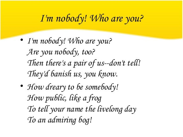 poetry analysis im nobody who are I'm nobody who are you / are you—nobody—too this brief poem displays her innovative use of em-dashes — and capitalization — for i'm nobody who.