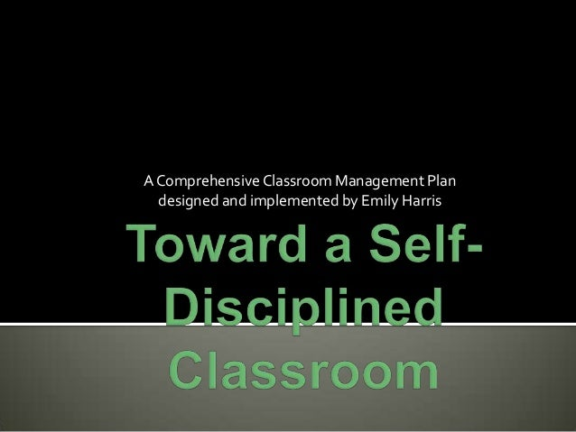 A Comprehensive Classroom Management Plan designed and implemented by Emily Harris