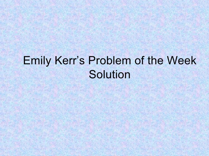 Emily Kerr's Problem of the Week Solution