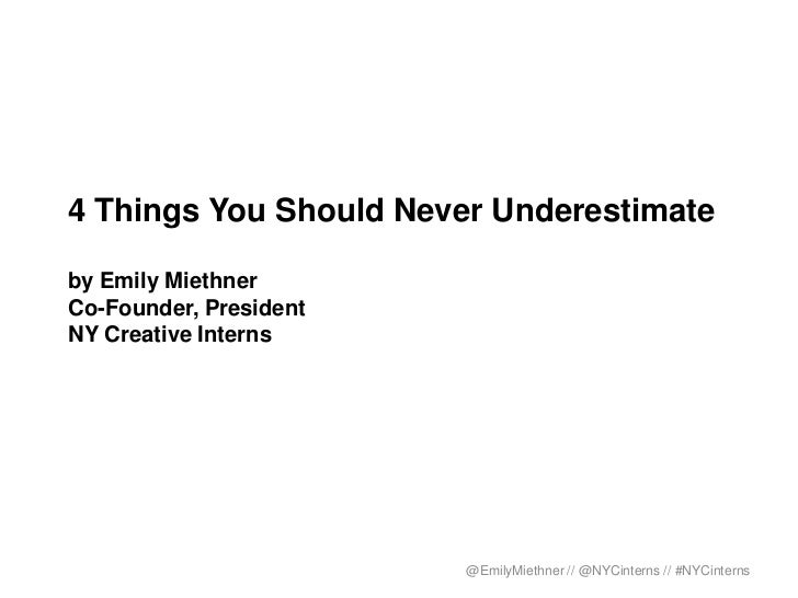 4 Things You Should Never Underestimateby Emily MiethnerCo-Founder, PresidentNY Creative Interns                        @E...
