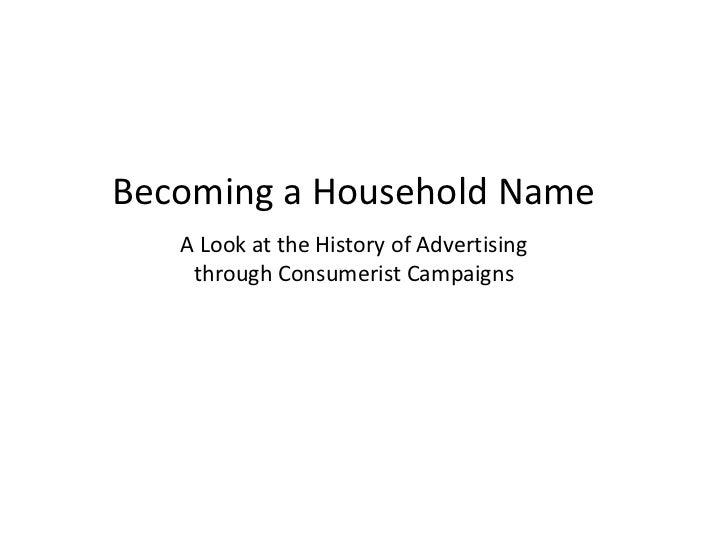 Becoming a Household Name   A Look at the History of Advertising    through Consumerist Campaigns