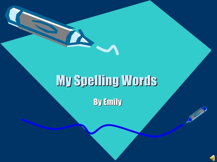My Spelling Words   By Emily