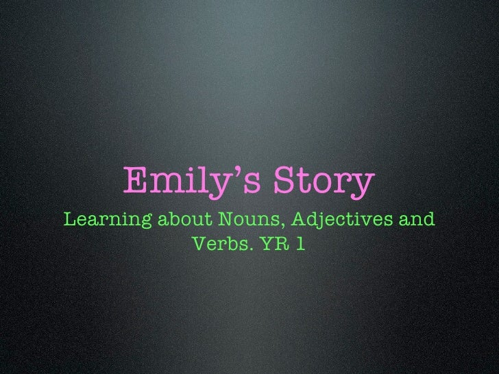 Emily's Story Learning about Nouns, Adjectives and             Verbs. YR 1