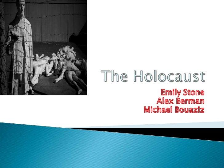 The Holocaust<br />Emily Stone<br />Alex Berman<br />Michael Bouaziz<br />
