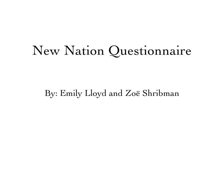 New Nation Questionnaire   By: Emily Lloyd and Zoë Shribman