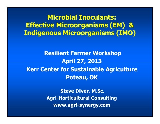 Microbial Inoculants: Effective Microorganisms (EM) & Indigenous Microorganisms (IMO) Resilient Farmer Workshop April 27, ...