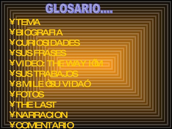 GLOSARIO.... <ul><li>TEMA </li></ul><ul><li>BIOGRAFIA  </li></ul><ul><li>CURIOSIDADES </li></ul><ul><li>SUS FRASES  </li><...