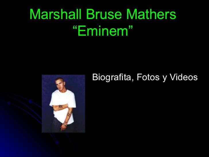 "Marshall Bruse Mathers ""Eminem"" Biografita, Fotos y Videos"