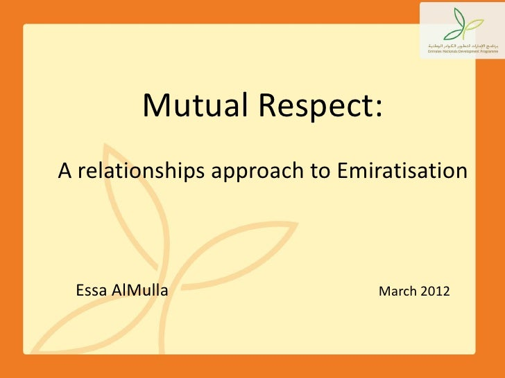 Mutual Respect:A relationships approach to Emiratisation Essa AlMulla                   March 2012