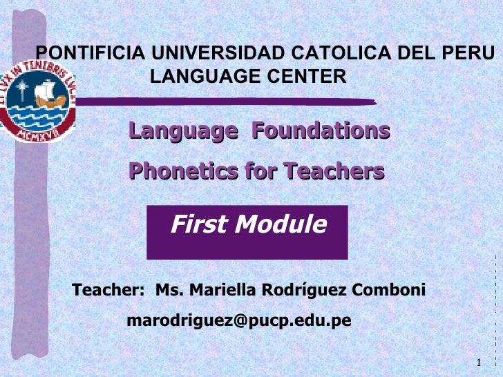 <ul><li>Language  Foundations  </li></ul><ul><li>Phonetics for Teachers </li></ul>PONTIFICIA UNIVERSIDAD CATOLICA DEL PERU...