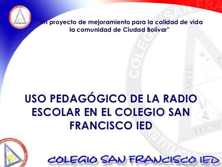 """""""Un proyecto de mejoramiento para la calidad de vida <br />la comunidad de Ciudad Bolívar""""<br />USO PEDAGÓGICO DE LA RADIO..."""