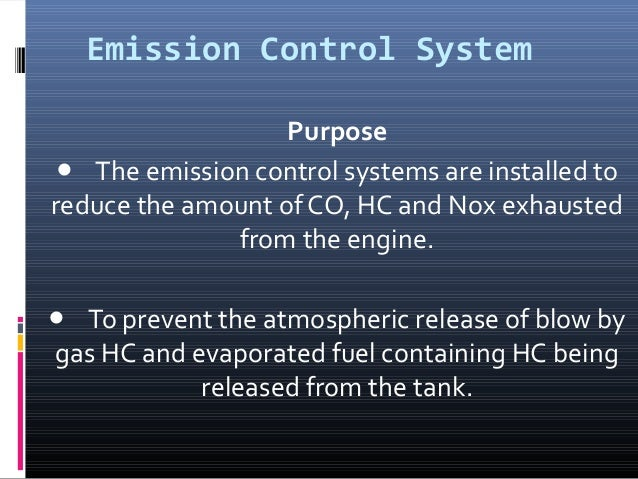 Emission Control System                   Purpose● The emission control systems are installed toreduce the amount of CO, H...