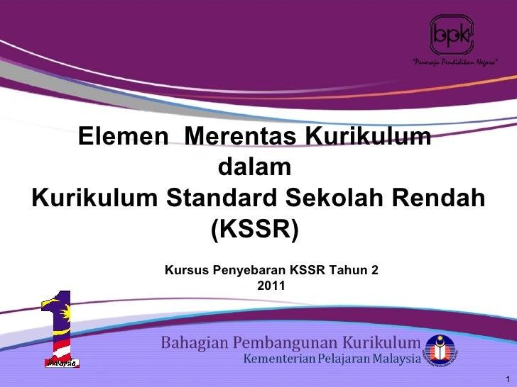 Kursus Penyebaran KSSR Tahun 2  2011   Elemen  Merentas Kurikulum  dalam  Kurikulum Standard Sekolah Rendah (KSSR)