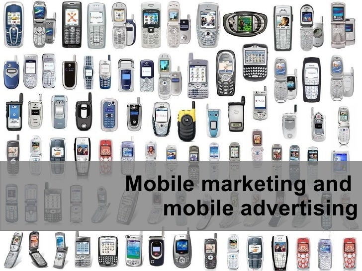 Mobile marketing and  mobile advertising