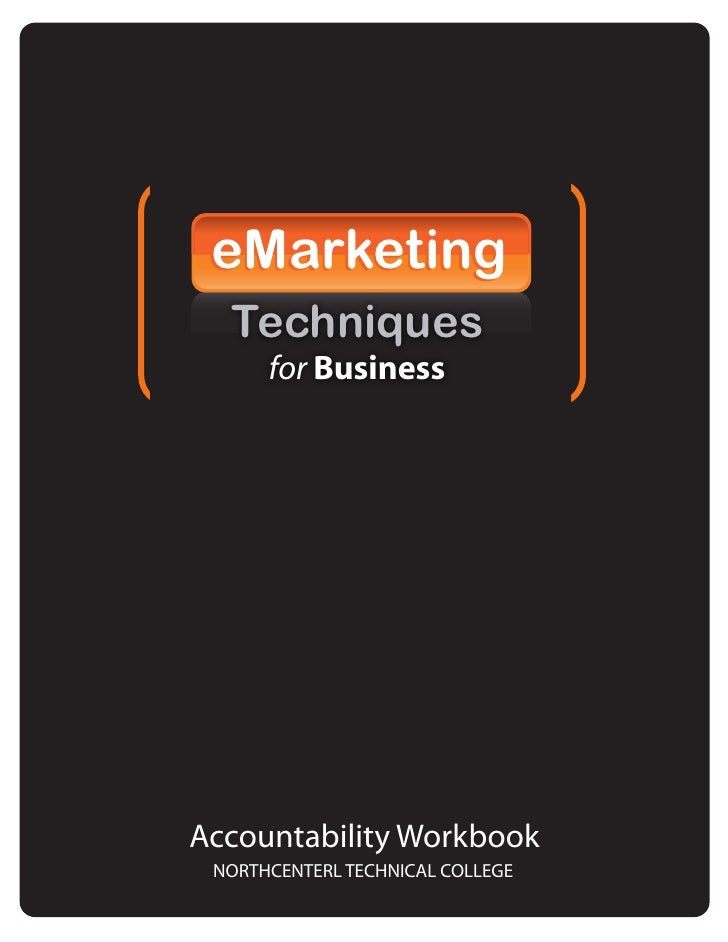 eMarketing   Techniques       for Business     Accountability Workbook  NORTHCENTERL TECHNICAL COLLEGE