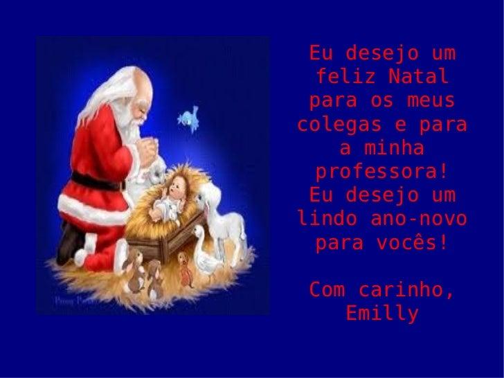 Eu desejo um feliz Natal para os meus colegas e para a minha professora! Eu desejo um lindo ano-novo para vocês! Com carin...