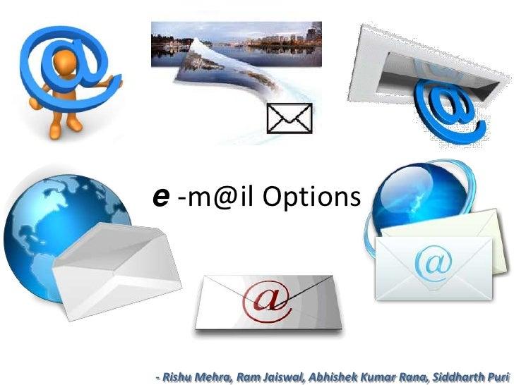 e -m@il Options<br />- RishuMehra, Ram Jaiswal, Abhishek Kumar Rana, SiddharthPuri<br />
