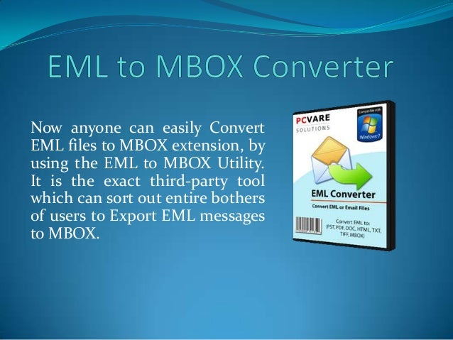 Now anyone can easily ConvertEML files to MBOX extension, byusing the EML to MBOX Utility.It is the exact third-party tool...