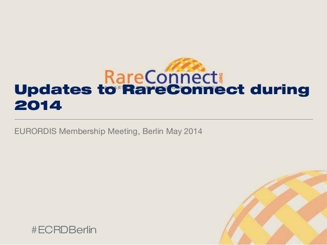 Updates to RareConnect during 2014 EURORDIS Membership Meeting, Berlin May 2014 #ECRDBerlin