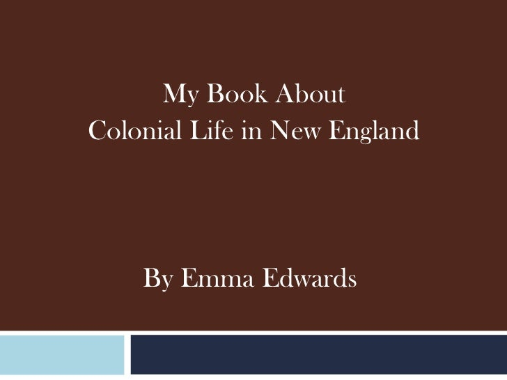 My Book About  Colonial Life in New England By Emma Edwards