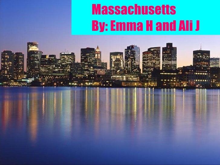 MassachusettsBy: Emma H and Ali J