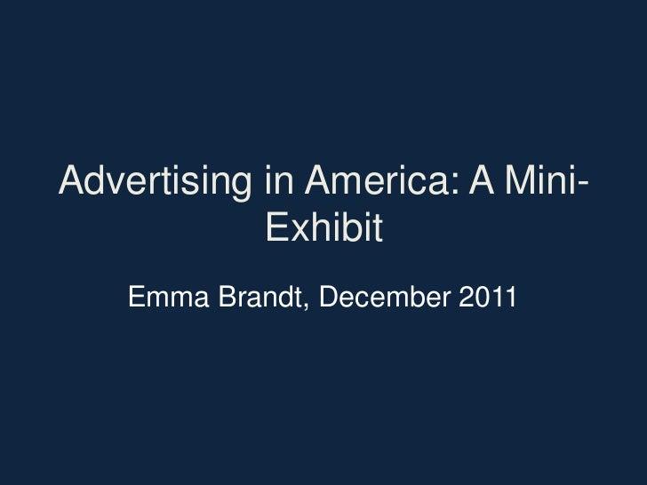 Advertising in America: A Mini-            Exhibit    Emma Brandt, December 2011