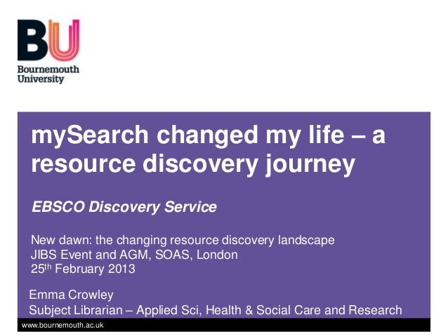 mySearch changed my life – a  resource discovery journey  EBSCO Discovery Service  New dawn: the changing resource discove...