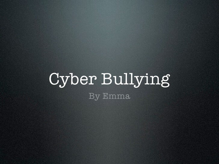 Cyber Bullying    By Emma