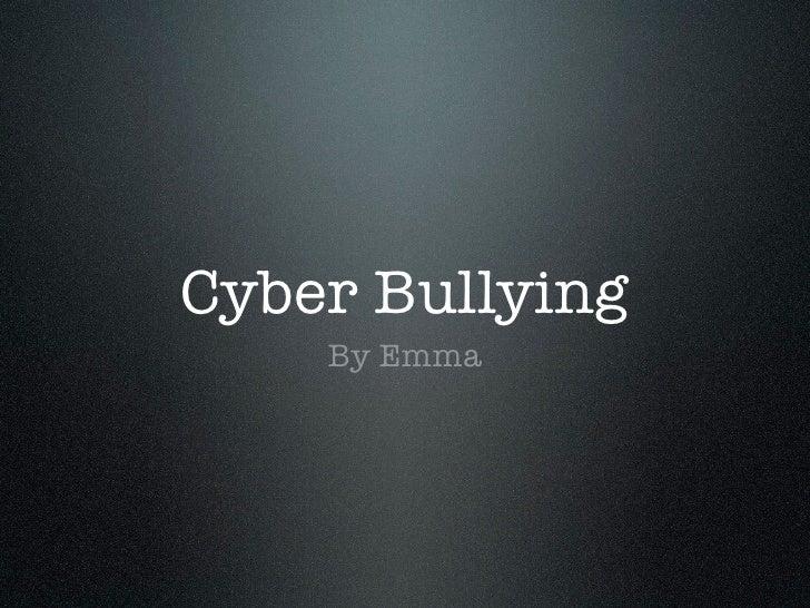 Cyber Bullying    By Emma