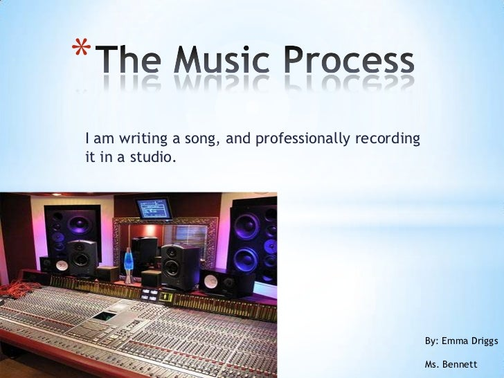 *I am writing a song, and professionally recordingit in a studio.                                                    By: E...