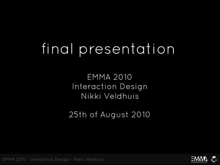 final presentation                                     EMMA 2010                                 Interaction Design       ...
