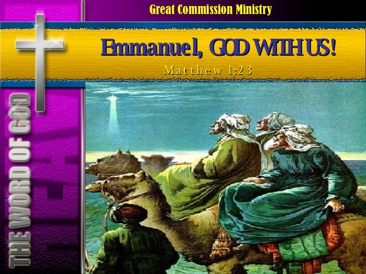 Emmanuel, GOD WITH US! Matthew 1:23 Great Commission Ministry