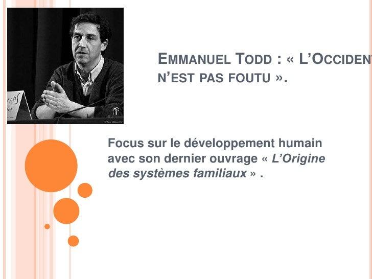 EMMANUEL TODD : « L'OCCIDENT        N'EST PAS FOUTU ».Focus sur le développement humainavec son dernier ouvrage « L'Origin...