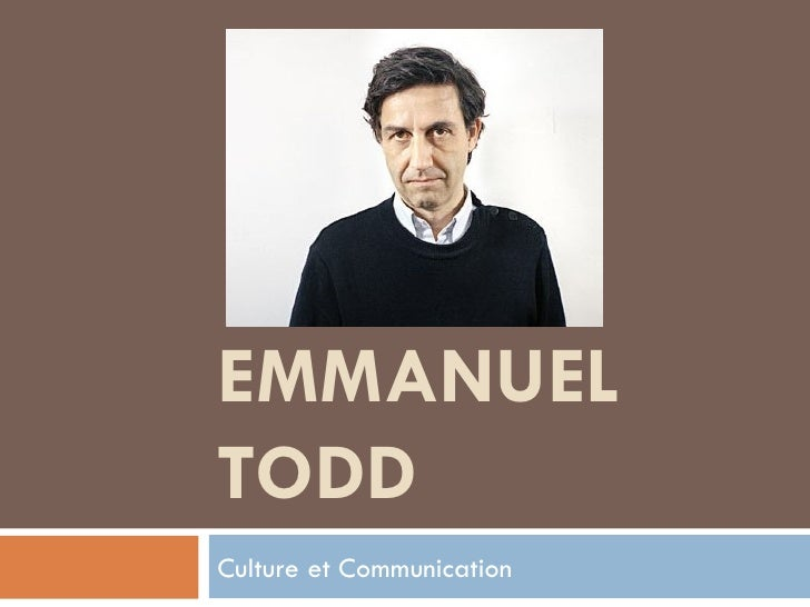 EMMANUEL TODD Culture et Communication
