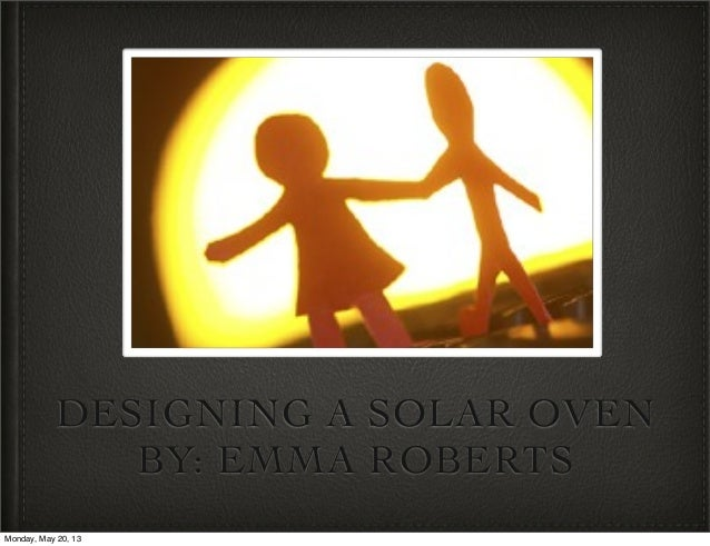 DESIGNING A SOLAR OVENBY: EMMA ROBERTSMonday, May 20, 13